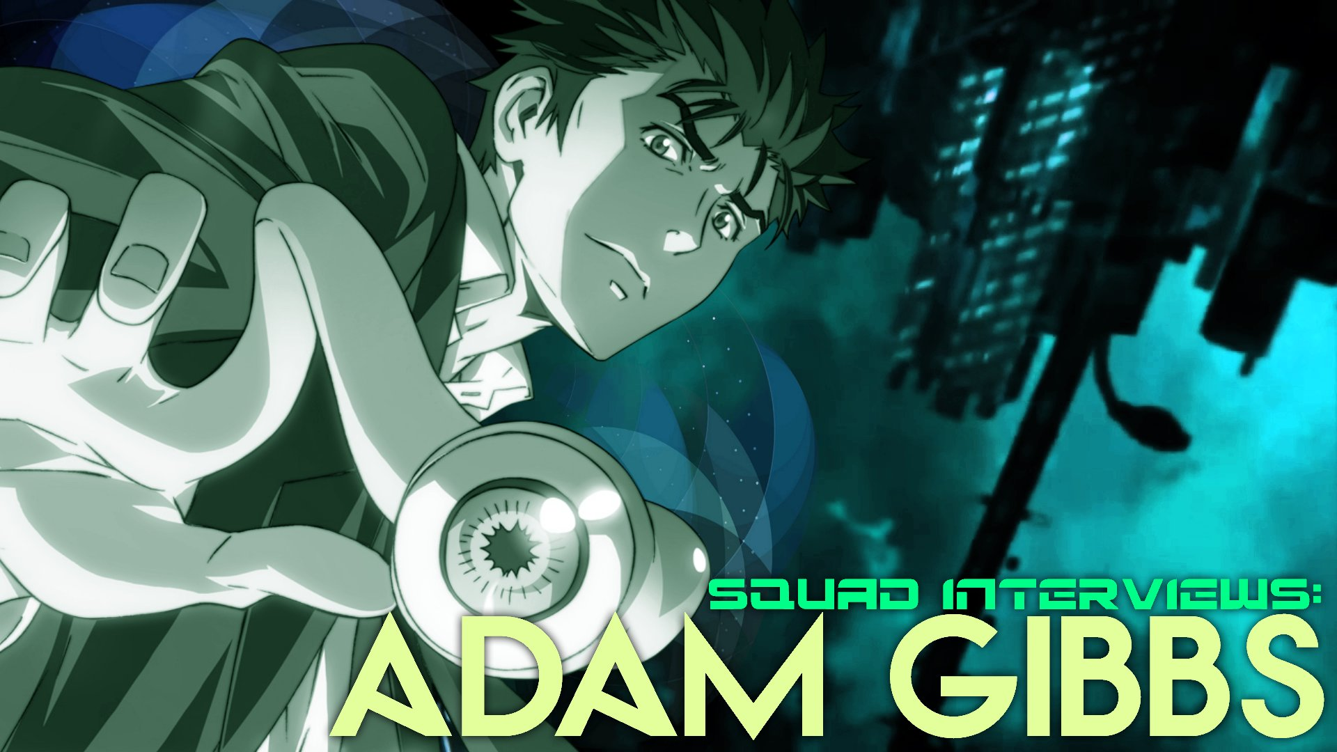 Toonami Squad Interview: Adam Gibbs