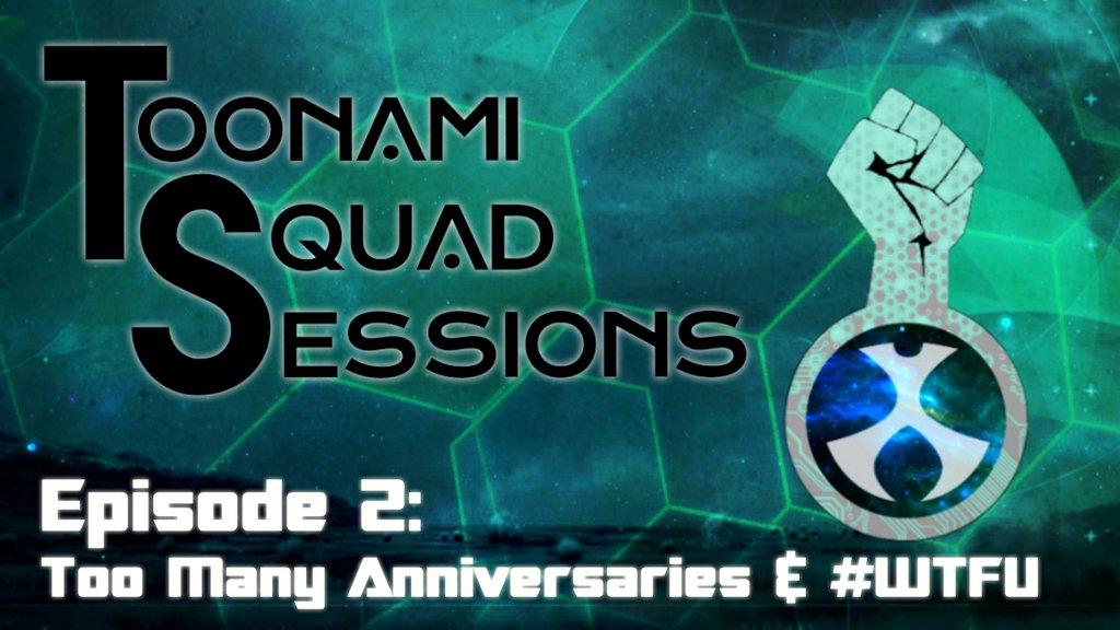 Toonami Squad Sessions Episode 2: Too Many Anniversaries & #WTFU Youtube