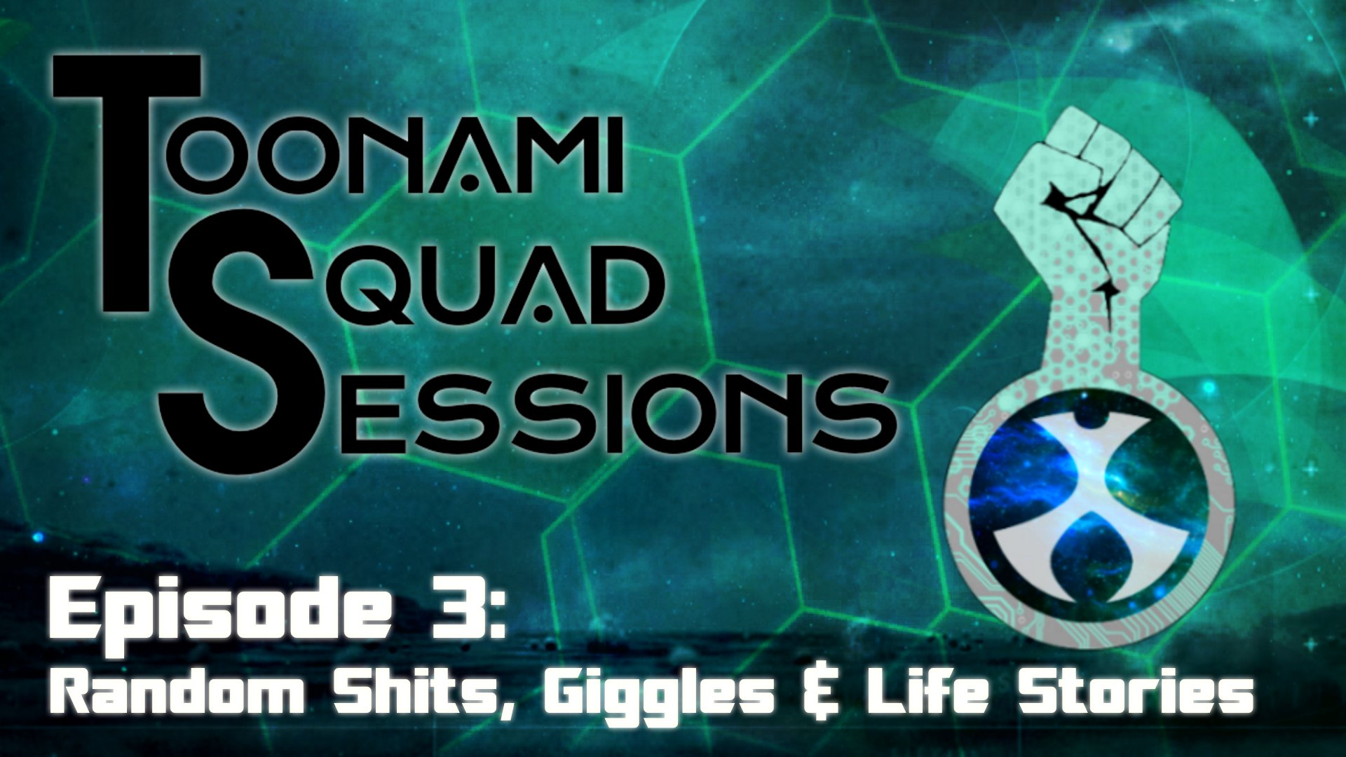 Toonami Squad Sessions Episode 3: Random Shits, Giggles & Life Stories