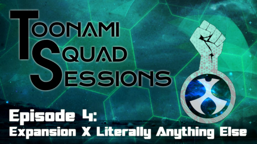 Toonami Squad Podcast Sessions: Episode 4 Expansion X & Literally Anything Else