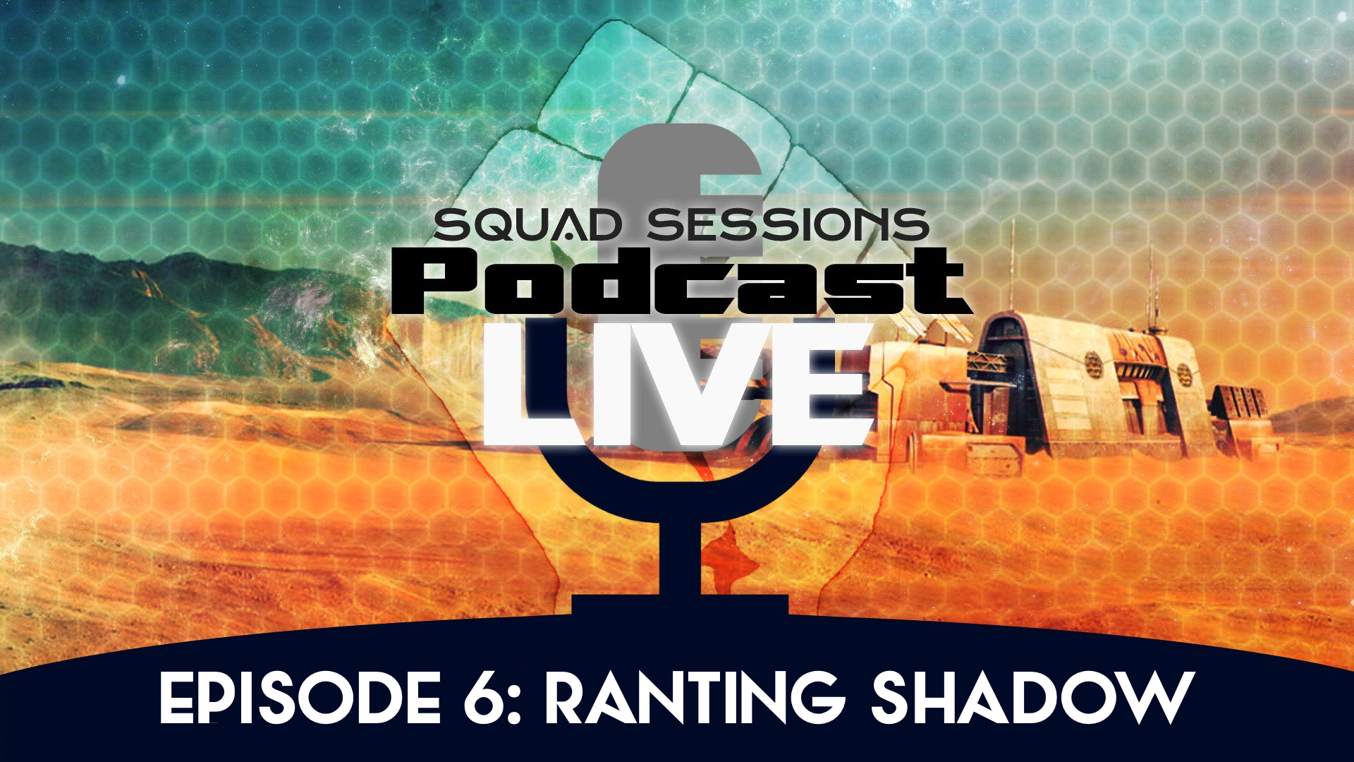 Squad Sessions Podcast Live – Episode 6: Ranting Shadow (Audio Only)