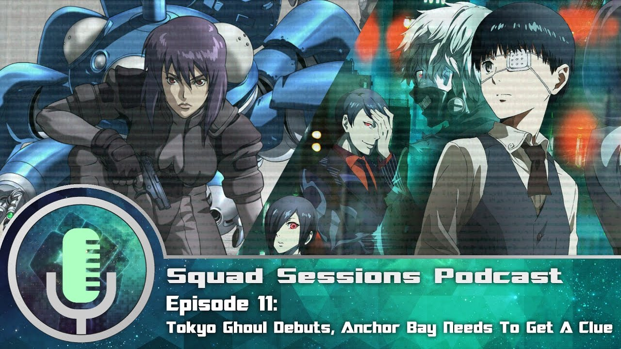 Toonami Squad Podcast Sessions: Episode 11 Tokyo Ghoul Debuts, Anchor Bay Get A Clue