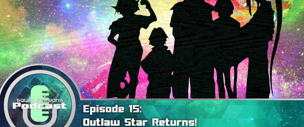 Toonami Squad Podcast Sessions EP 15: Outlaw Star Returns & Line Up Ratings Concerns