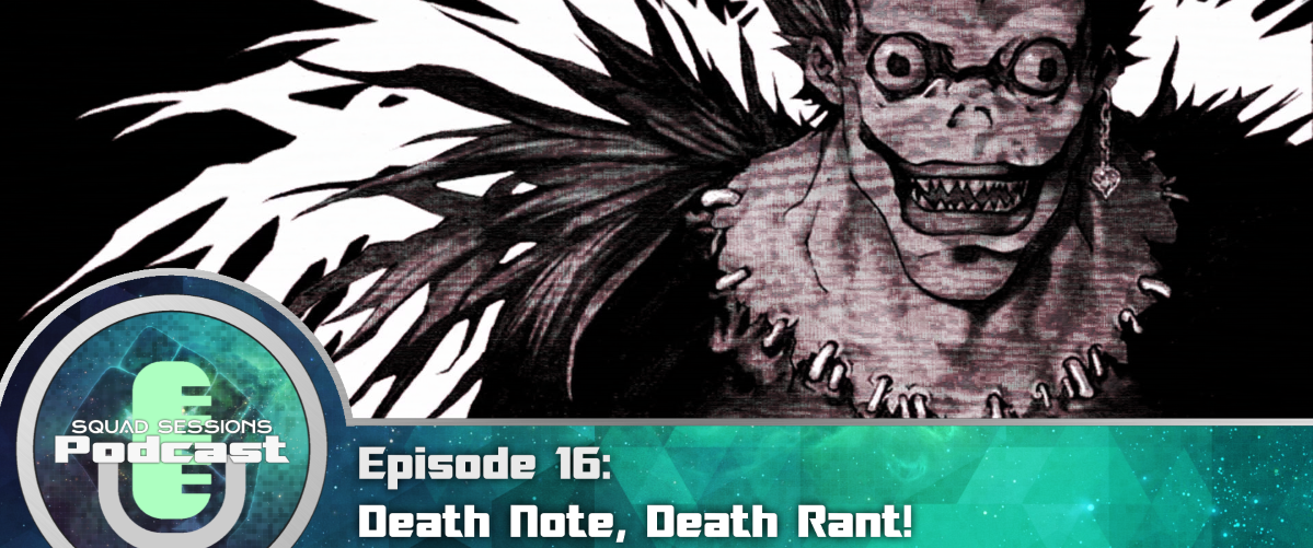 Toonami Squad Podcast Sessions: Episode 16 Death Note, Death Rant!